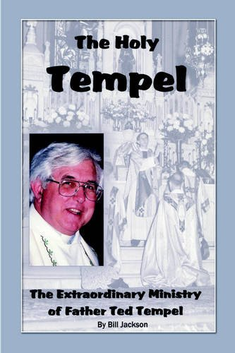 The Holy Tempel: The Extraordinary Ministry of Father Ted Tempel