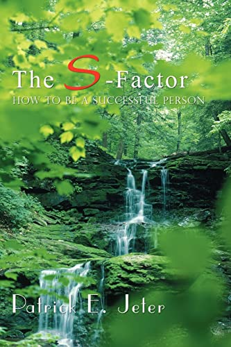 The S-Factor: How To Be A Successful: Patrick E. Jeter