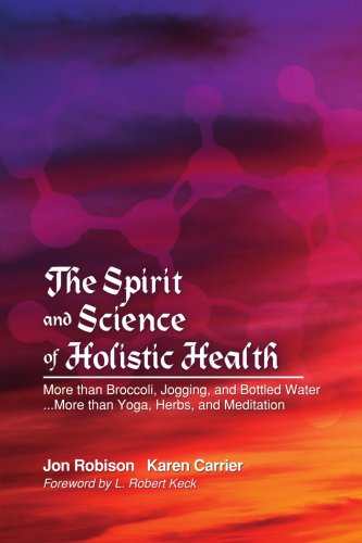 9781418413521: The Spirit and Science of Holistic Health: More than Broccoli, Jogging, and Bottled Water... More than Yoga, Herbs, and Meditation