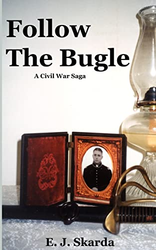 Follow The Bugle: Civil War Saga: Skarda, E. J.