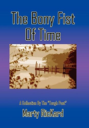 """The Bony Fist Of Time: A Collection By The """"Tough Poet"""": RicKard, Marty"""