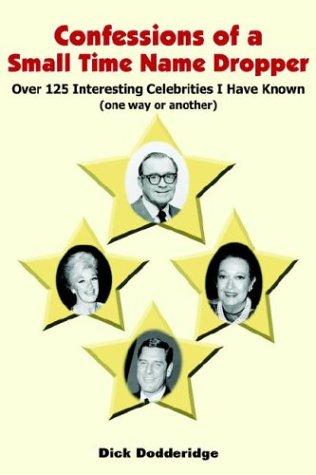 9781418419820: Confessions Of A Small Time Name Dropper: Over 125 Interesting Celebrities I Have Known (one Way Or Another)