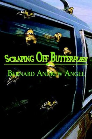 Scraping Off Butterflies: Bernard Andrew Angel