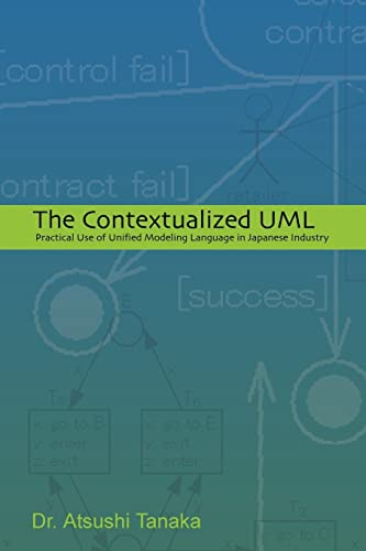 The Contextualized UML: Practical Use of Unified Modeling Language in Japanese Industry: Atsushi ...