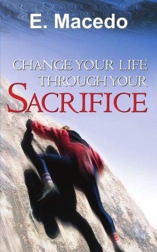 9781418423766: CHANGE YOUR LIFE THROUGH YOUR SACRIFICE