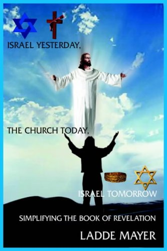 9781418426422: ISRAEL YESTERDAY, THE CHURCH TODAY, ISRAEL TOMORROW: SIMPLIFYING THE BOOK OF REVELATION