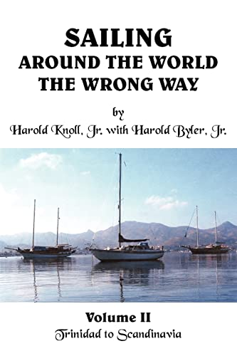 9781418428693: 3: Sailing Around the World the Wrong Way:Volume II: Trinidad to Scandinavia