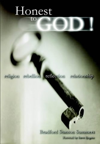 Honest to God !: Religion, Rebellion, Reflection, Relationship: Bradford Stanton Summers