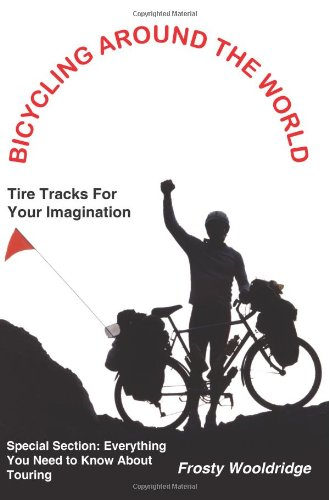 9781418429690: BICYCLING AROUND THE WORLD: Tire Tracks For Your Imagination / Everything You Need to Know About Touring