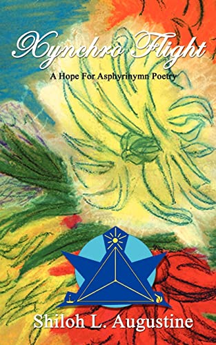 Xynchro Flight: A Hope of Asphyrinymn Poetry: Augustine, Shiloh L.