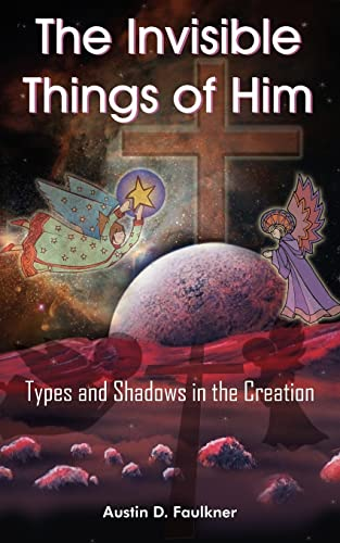 The Invisible Things of Him: Types and Shadows in the Creation: Austin Faulkner
