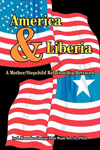America & Liberia A Mother/Stepchild Relationship Betrayed: Woah-Tee, J. Mamadee ...