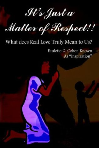 Its Just a Matter of Respect: What Does Real Love Truly Mean to Us?: Paulette G. Cohen
