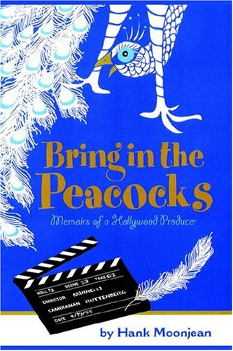 9781418434106: Bring In The Peacocks . . . Or Memoirs Of A Hollywood Producer