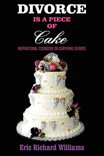 9781418434830: DIVORCE is a Piece of Cake: Inspirational Cookbook on surviving divorce