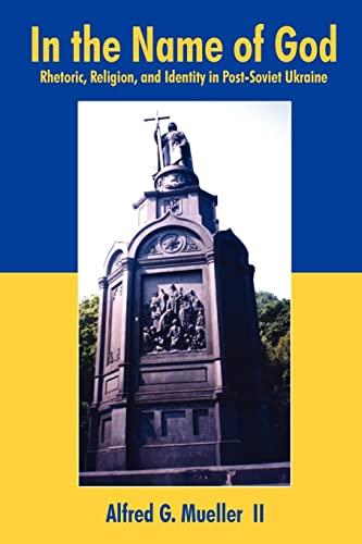 9781418435004: In the Name of God: Rhetoric, Religion, and Identity in Post-Soviet Ukraine
