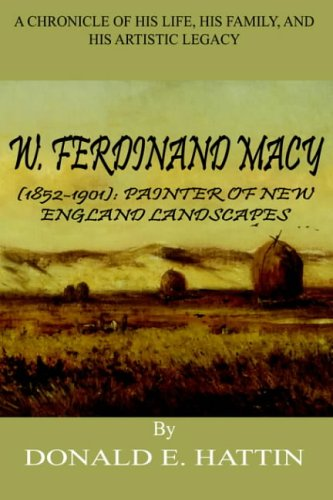 9781418436131: W. Ferdinand Macy (1852-1901): Painter of New England Landscapes: A Chronicle of His Life, His Family, and His Artistic Legacy