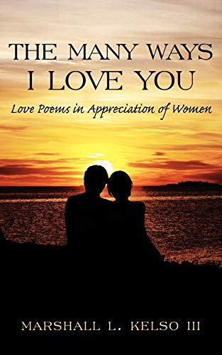 The Many Ways I Love You Love Poems in Appreciation of Women: Marshall Kelso
