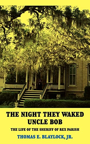 The Night They Waked Uncle Bob: The Life of the Sheriff of Rex Parish: Thomas Blaylock