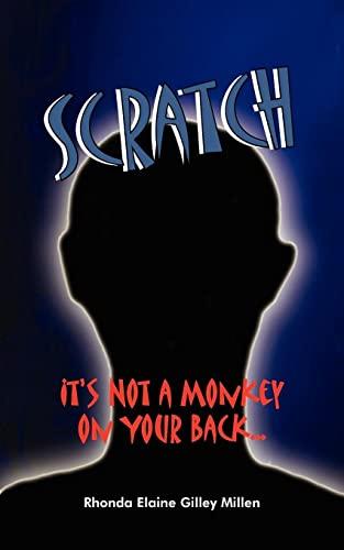 Scratch: Its Not a Monkey on Your Back.: Rhonda Millen