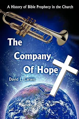 The Company Of Hope: A History Of Bible Prophecy In The Church: Larsen, David L.
