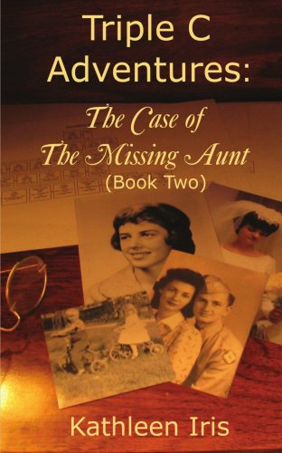 Triple C Adventures: The Case of the Missing Aunt (Book Two): Kathleen Juengling