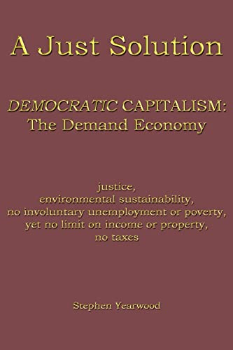 9781418442064: A Just Solution: DEMOCRATIC CAPITALISM: The Demand Economy