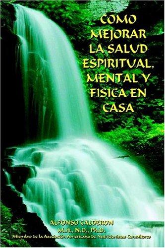 9781418442187: COMO MEJORAR LA SALUD ESPIRITUAL, MENTAL Y FISICA EN CASA (Spanish Edition)