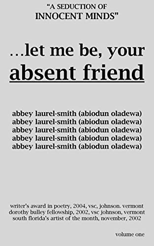 Let Me Be Your Absent Friend: A: Abbey Laurel-Smith