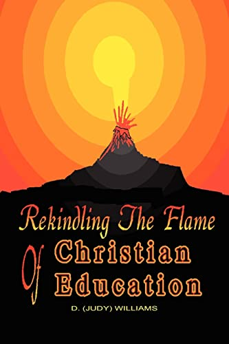 9781418446512: Rekindling The Flame Of Christian Education