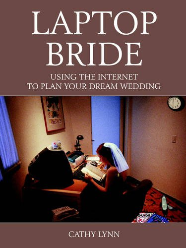 9781418449179: Laptop Bride: Using the Internet to Plan Your Dream Wedding