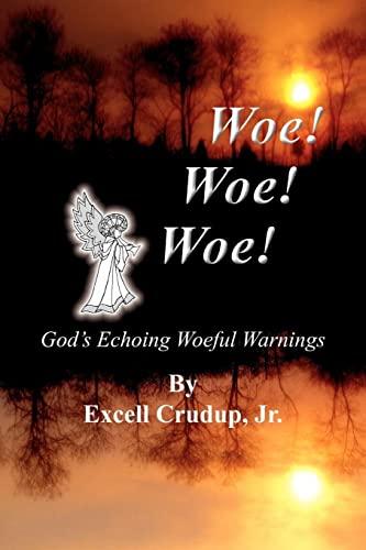 Woe Woe Woe: God's Echoing Woeful Warnings: Excell, Jr. Crudup