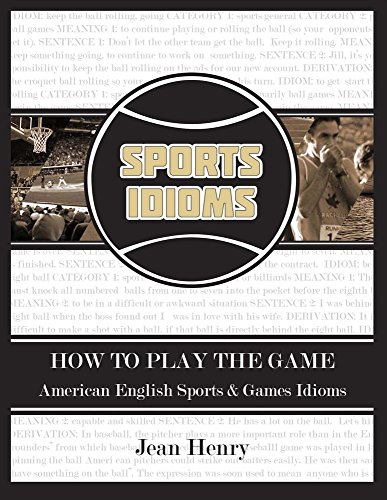 9781418450151: How to Play the Game: American English Sports & Games Idioms
