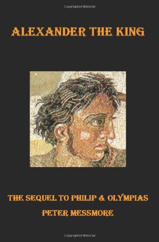 9781418450373: Alexander the King: The Sequel to Philip and Olympias