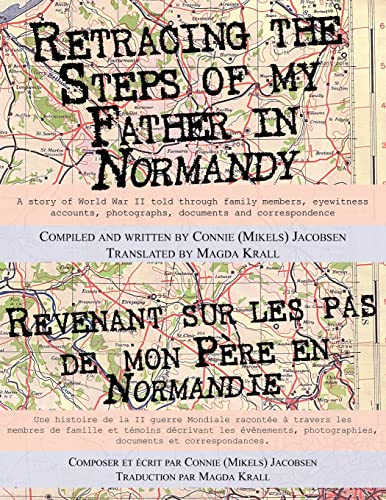9781418450830: Retracing the Steps of My Father in Normandy: A Story of World War II Told Through Family Members, Eyewitness Accounts, Photographs, Documents and Cor