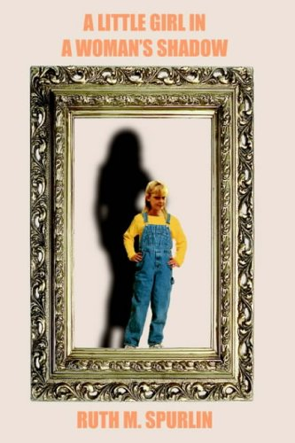 A LITTLE GIRL IN A WOMAN'S SHADOW: SPURLIN, RUTH M.