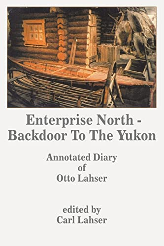 9781418453893: Enterprise North - Backdoor to the Yukon: Annotated Diary of Otto Lahser