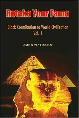 Retake Your Fame: Black Contribution to World: Von Fleischer, Aylmer