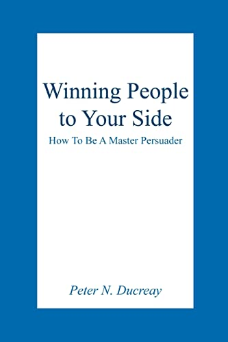 9781418457617: Winning People to Your Side: How To Be A Master Persuader
