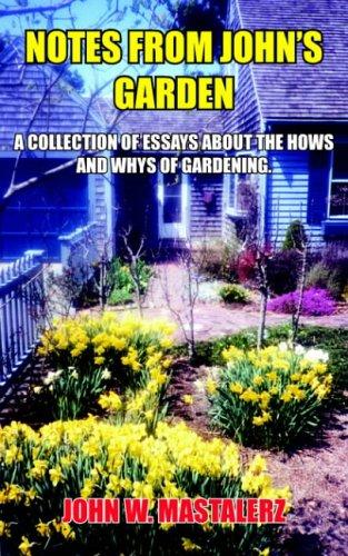 NOTES FROM JOHN'S GARDEN: A COLLECTION OF: JOHN W. MASTALERZ