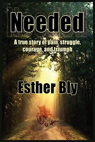 Needed A true story of pain struggle, courage, and triumph: Esther Bly