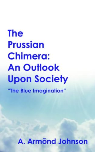 The Prussian Chimera: An Outlook Upon Society: A. Armond Johnson