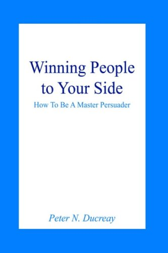9781418470661: Winning People to Your Side: How to Be a Master Persuader