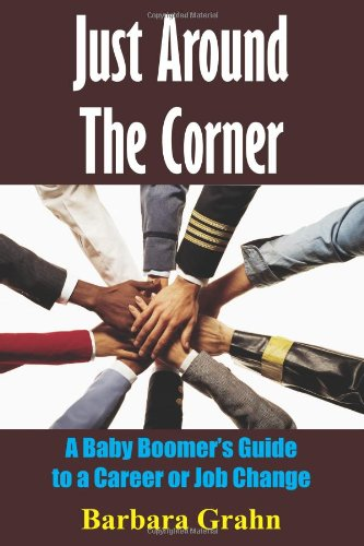 9781418470906: Just Around The Corner: A Baby Boomer's Guide to a Career or Job Change