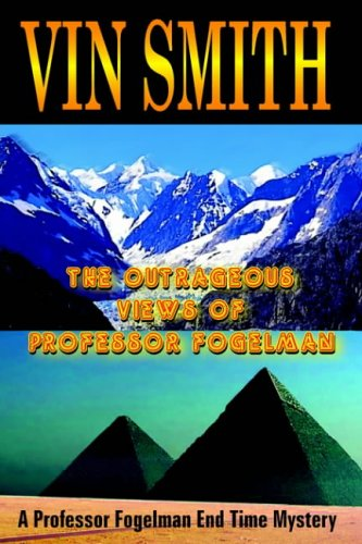 The Outrageous Views of Professor Fogelman: A Professor Fogelman End Time Mystery: Vin Smith