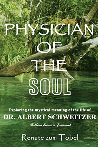 9781418476199: PHYSICIAN OF THE SOUL: Exploring the mystical meaning of the life of DR. ALBERT SCHWEITZER: Letters from a Journal