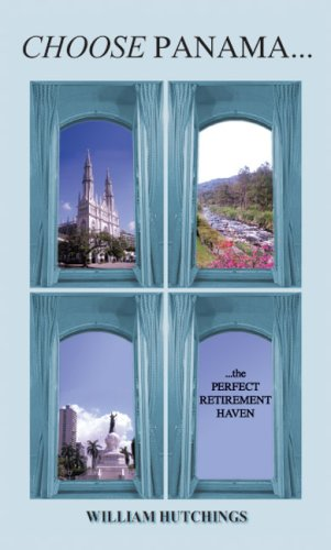 9781418478032: CHOOSE PANAMA...the PERFECT RETIREMENT HAVEN
