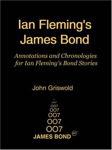 Ian Fleming's James Bond: Annotations and Chronologies for Ian Fleming's Bond Stories: ...