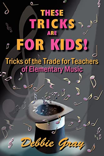 9781418481247: THESE TRICKS ARE FOR KIDS: TRICKS OF THE TRADE FOR TEACHERS OF ELEMENTARY MUSIC!