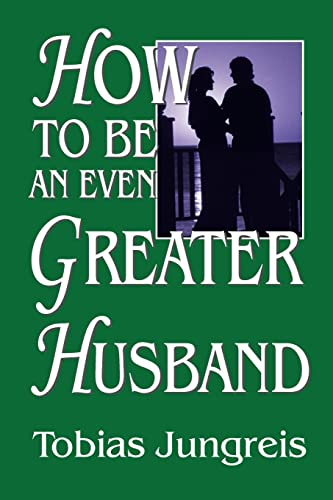 HOW TO BE AN EVEN GREATER HUSBAND: Tobias Jungreis
